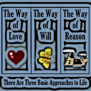 The Three Ways of Life: Love, Will, and Reason